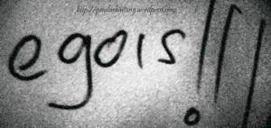 Saya emang egois!